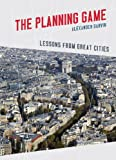 img - for The Planning Game: Lessons from Great Cities book / textbook / text book