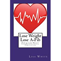 Lose Weight Lose A-Fib: How Losing Weight Can Reverse Atrial Fibrillation