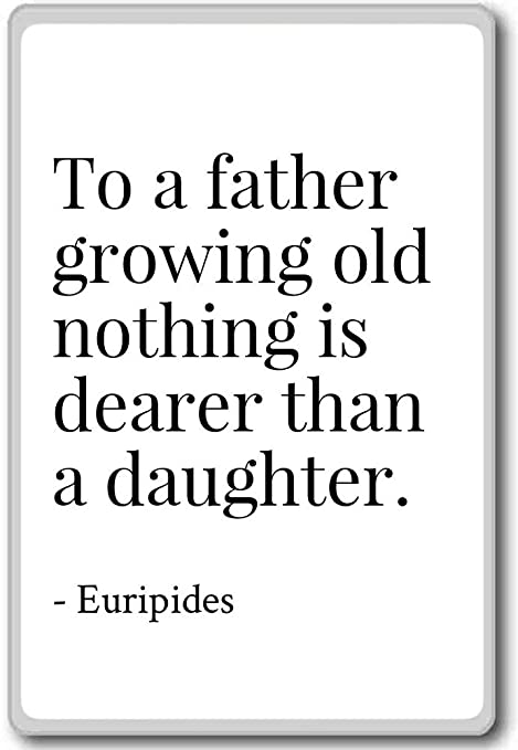 To A Father Growing Old Nothing Is Dearer Than A Euripides
