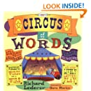The Circus of Words: Acrobatic Anagrams, Parading Palindromes, Wonderful Words on a Wire, and More Lively Letter Play