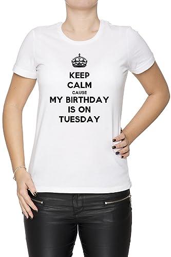 Keep Calm Cause My Birthday Is On Tuesday Mujer Camiseta Cuello Redondo Blanco Manga Corta Todos Los...