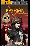 Katrina Hates The Dead: A blasphemous action-adventure comedy