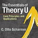 The Essentials of Theory U: Core Principles and Applications Hörbuch von C. Otto Scharmer Gesprochen von: Wayne Shepherd