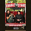 From Cradle to Stage: Stories from the Mothers Who Rocked and Raised Rock Stars Audiobook by Virginia Grohl Narrated by Dave Grohl, Virginia Grohl