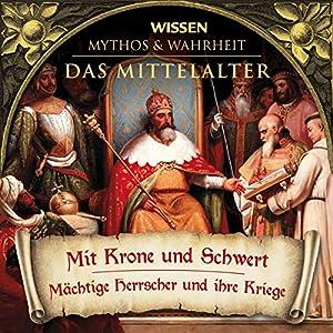 Mit Krone und Schwert (Das Mittelalter) Hörbuch
