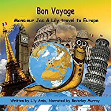 Bon Voyage: Monsieur Jac & Lily Travel to Europe Audiobook by Lily Amis Narrated by Beverley Murray