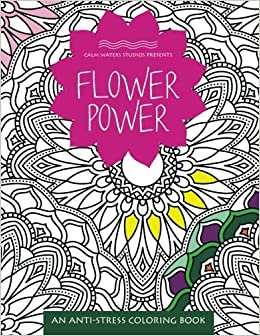 Flower Power Anti Stress Coloring Books Amazoncouk Calm Waters Studios 9781629372624