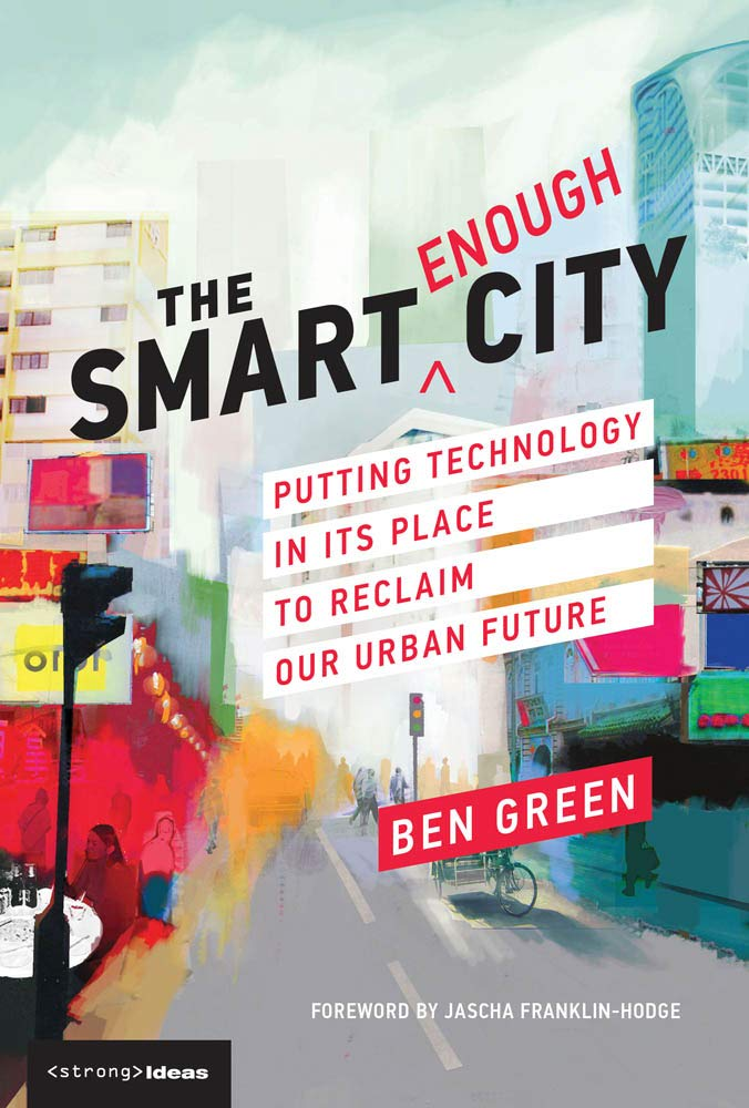 The Smart Enough City: Putting Technology in Its Place to Reclaim Our Urban Future (Strong Ideas) (English Edition)