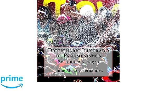 Diccionario Ilustrado de Panameñismos: En blanco y negro (Spanish Edition): Jaime Massot H.: 9781542971959: Amazon.com: Books