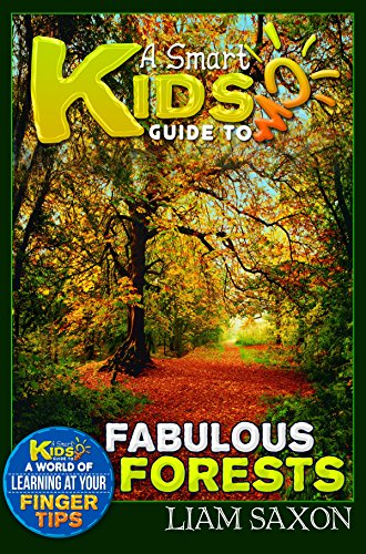 A Smart Kids Guide To FABULOUS FORESTS: A World Of Learning At Your Fingertips