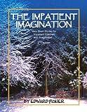 the impatient imagination very short stories for impatient children with imagination