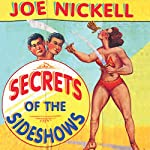 Secrets of the Sideshows | Joe Nickell