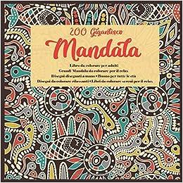 Amazon Com 200 Gigantesco Mandala Libro Da Colorare Per Adulti