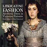 img - for Liberating Fashion: Aesthetic Dress in Victorian Portraits book / textbook / text book