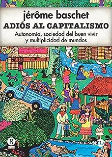 Adiós al capitalismo: Autonomía, sociedad del buen vivir y multiplicidad de mundos (Spanish