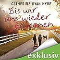 Bis wir uns wieder begegnen Hörbuch von Catherin Ryan Hyde Gesprochen von: Elke Schützhold