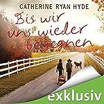 Bis wir uns wieder begegnen | Catherine Ryan Hyde