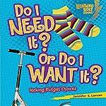 Do I Need It? Or Do I Want It?: Making Budget Choices   Jennifer S. Larson