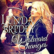 Mail Order Bride: Westward Changes: Montana Mail Order Brides, Book 14 | Linda Bridey