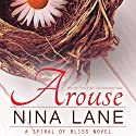 Arouse: A Spiral of Bliss Novel, Book 1 Audiobook by Nina Lane Narrated by Eliza Grace, Jay Crow