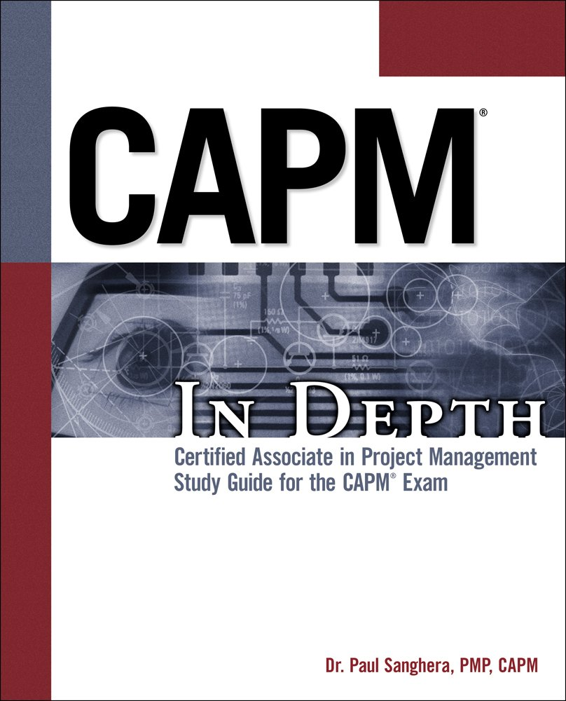 Capm in depth certified associate in project management study capm in depth certified associate in project management study guide for the capm exam paul sanghera 9781435455344 books amazon xflitez Image collections