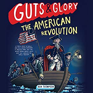 Guts & Glory: The American Revolution Audiobook