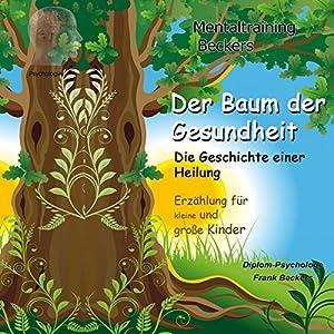 Der Baum der Gesundheit. Die Geschichte einer Heilung Hörbuch