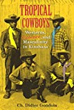 Tropical Cowboys: Westerns, Violence, and Masculinity in Kinshasa (African Expressive Cultures)