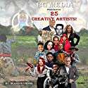 BG Media Presents: 25 Creative Artists! Audiobook by Brandon Gibson Narrated by Steve Ryan