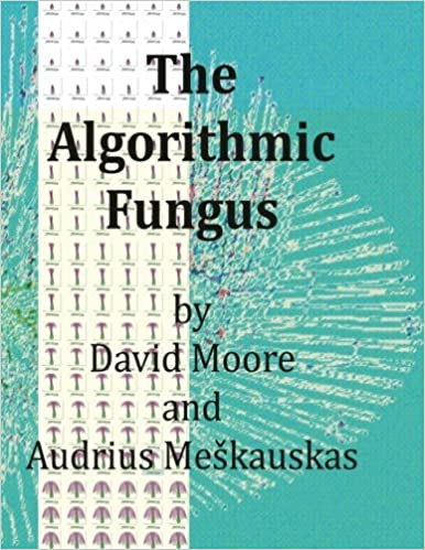 The algorithmic fungus david moore audrius mekauskas the algorithmic fungus david moore audrius mekauskas 9781545439258 amazon books fandeluxe Gallery