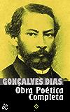"""Obra Poética Completa: Inclui """"Canção do Exílio"""", """"I-Juca-Pirama"""", todos os """"Cantos"""" e a obra póstuma (Edição Definitiva) (Portuguese Edition)"""