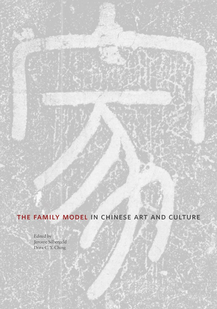 The Family Model in Chinese Art and Culture (Publications of the Department of Art and Archaeology, Princeton University) pdf