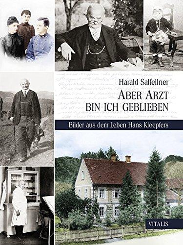 Aber Arzt bin ich geblieben: Bilder aus dem Leben Hans Kloepfers