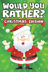 Would you Rather? Christmas Edition: A Fun Family Activity Book for Boys and Girls Ages 6, 7, 8, 9, 10, 11, and 12 Years Old - Stocking Stuffers for Kids, ... Christmas Gifts (Stocking Stuffer Ideas 2) Kindle Edition
