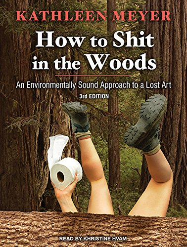 How to Shit in the Woods: An Environmentally Sound Approach to a Lost Art