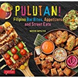 Pulutan! Filipino Party Recipes: Street Foods and Small Plates from the Philippines: 55 Easy-to-Make Pinoy Favorites