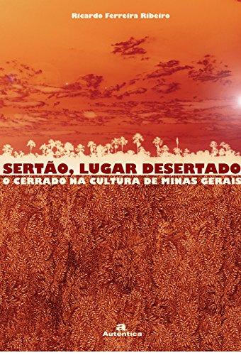 Sertão, Lugar Desertado. O Cerrado na Cultura de Minas Gerais - 2 Volumes