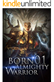 Born Almighty Warrior 1: The Battle Of Life And Death (Call of the Oath: Into the Martial Arts World)