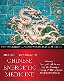 img - for The Secret Teachings of Chinese Energetic Medicine Volume 2: Energetic Alchemy, Dao Yin Therapy, Healing Qi Deviations, and Spirit Pathology book / textbook / text book