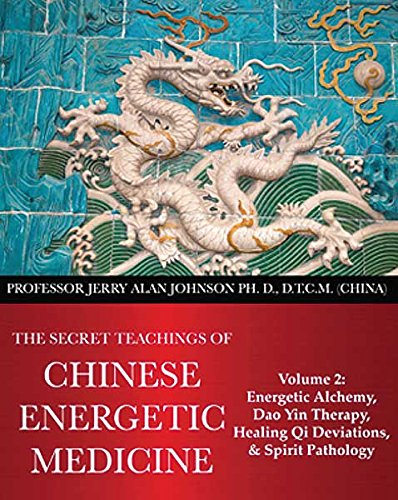 The Secret Teachings of Chinese Energetic Medicine Volume 2: Energetic Alchemy, Dao Yin Therapy, Healing Qi Deviations, and Spirit Pathology thumbnail