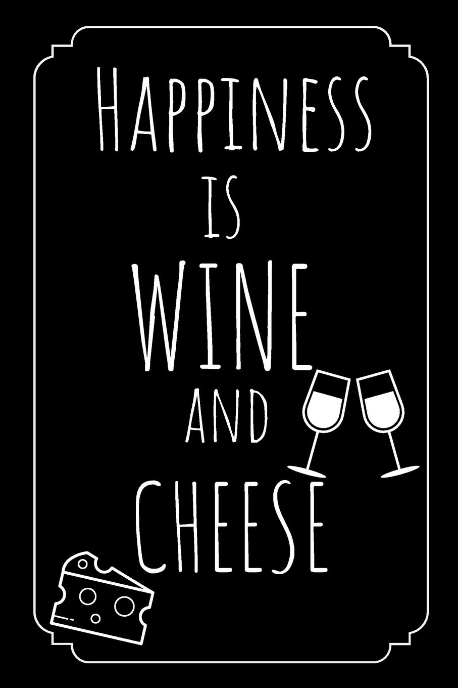 Happiness Is Wine And Cheese  Lined Journal   Notebook