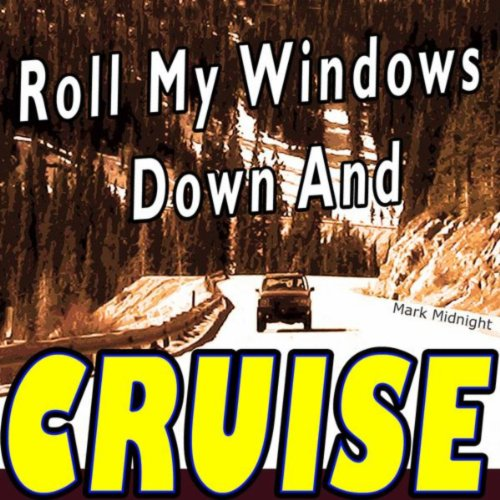 Roll My Windows Down and Cruise
