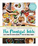 The Plantiful Table: Easy, From-the-Earth Recipes for the Whole Family