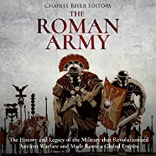 The Roman Army: The History and Legacy of the Military That Revolutionized Ancient Warfare and Made Rome a Global Empire Audiobook by Charles River Editors Narrated by Scott Clem
