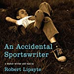 An Accidental Sportswriter | Robert Lipsyte