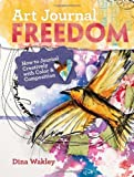img - for Art Journal Freedom: How to Journal Creatively With Color & Composition by Dina Wakley (2013-02-11) book / textbook / text book