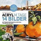 Acryl: 14 Tage – 14 Bilder: Mit Tricks zu Motivsuche, Bildaufbau, Farbwerten und mehr – Der 2-Wochen-Erfolgskurs