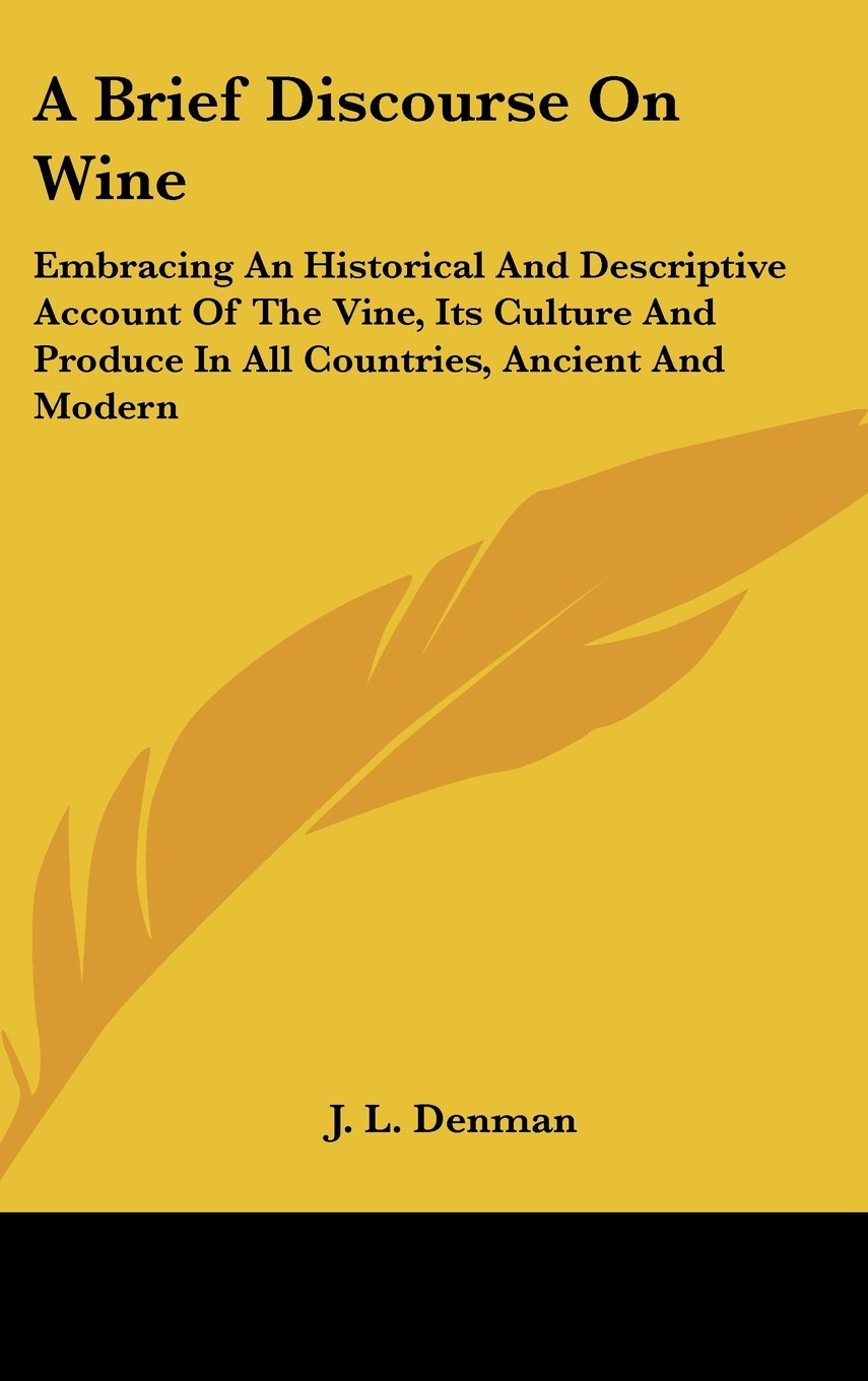 Download A Brief Discourse On Wine: Embracing An Historical And Descriptive Account Of The Vine, Its Culture And Produce In All Countries, Ancient And Modern pdf