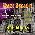 Ghost Squad 4 - Haunted Train Station | Bob Moats