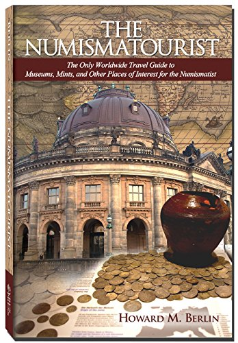 The Numismatourist: The Only Worldwide Travel Guide to Museums, Mints, and Other Places of Interest for the - Museum Mint